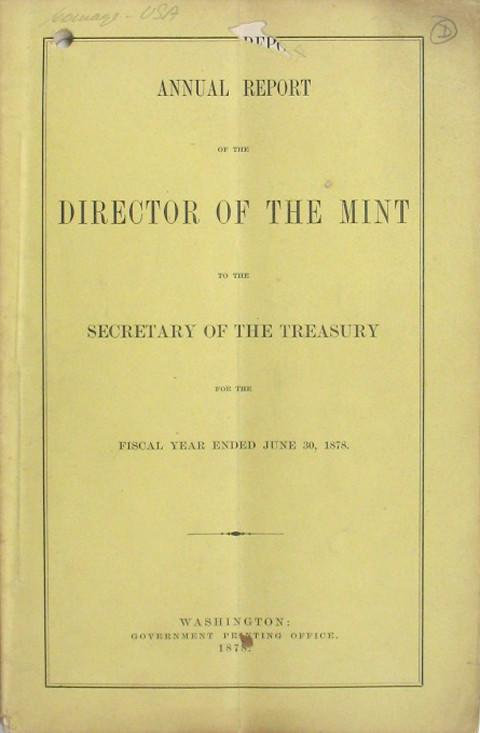 Annual Report of the Director of the Mint to the Secretary of the Treasury for the Fiscal Year ended June 30, 1878.