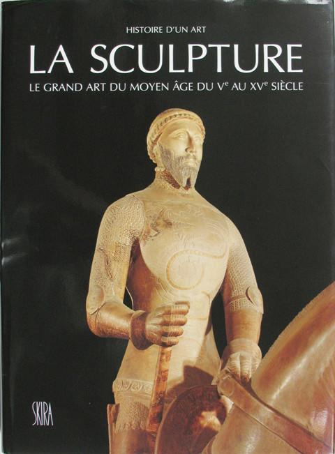 Histoire d'un art. La Sculpture. Le grand art du moyen age du Ve au XVe siecle.