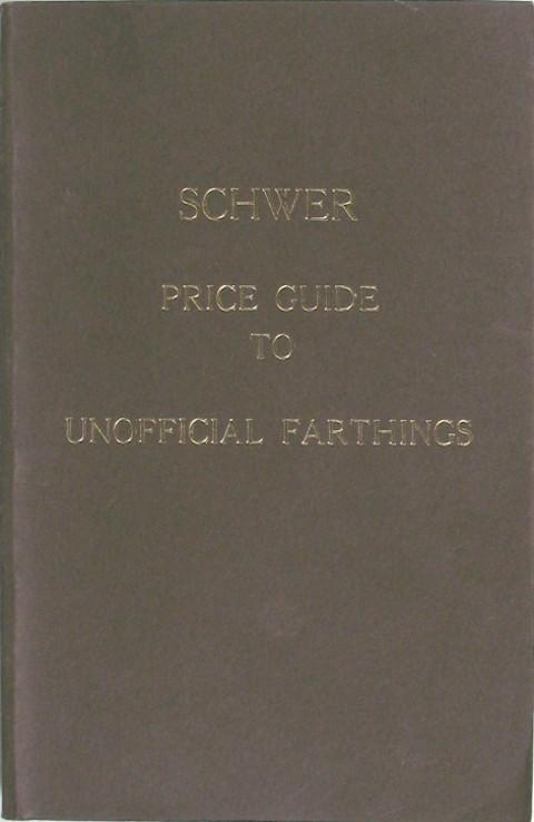 Schwer Price Guide to Unofficial Farthings.