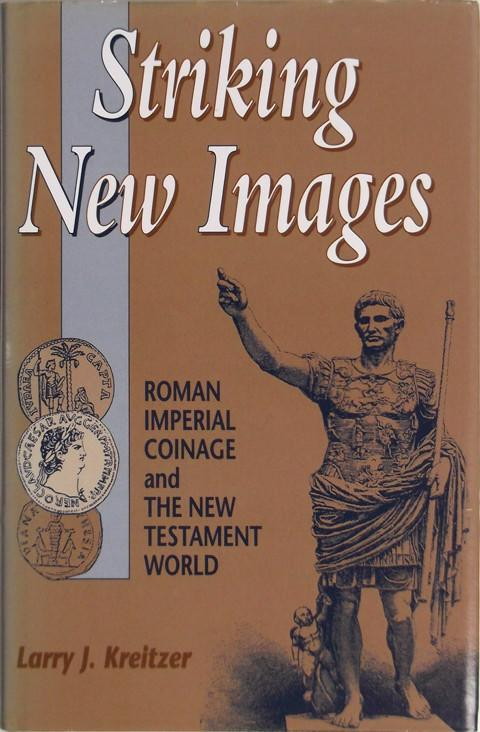 Striking New Images: Roman Imperial Coinage and the New Testament World.