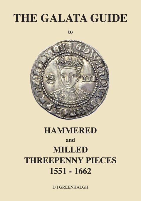 The Galata Guide to HAMMERED & MILLED THREEPENNY PIECES 1551 - 1662.