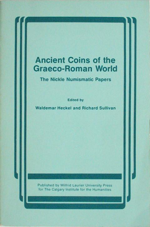 Ancient Coins of the Graeco-Roman World. The Nickle Numismatic Papers