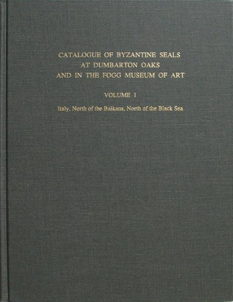 Catalogue of Byzantine Seals at Dumbarton Oaks and in the Fogg Museum of Art. Vol 1. Italy, North of the Balkans, North of the Black Sea.