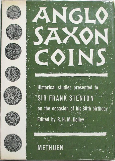 Anglo Saxon Coins. Historical Studies presented to Frank Stenton on his 80th Birthday