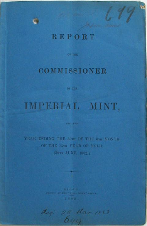 Report of the Commissioner of the Imperial Mint for the Year Ending the 30th of the 6th Month of the 15th Year of Meji (30th June 1882).