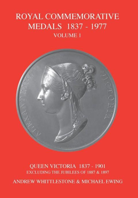 Royal Commemorative Medals 1837-1977. Vol. 1. Queen Victoria, 1837-1901, excluding the Jubilees of 1887 and 1897.