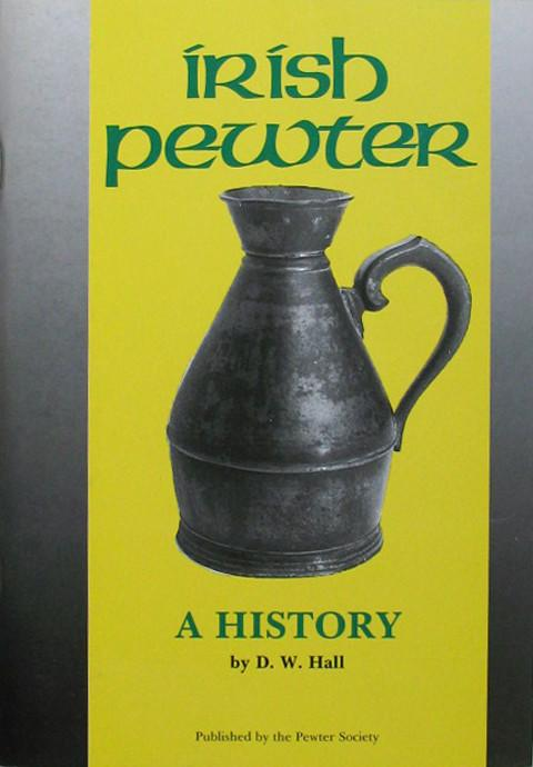 Irish Pewter.  A History.