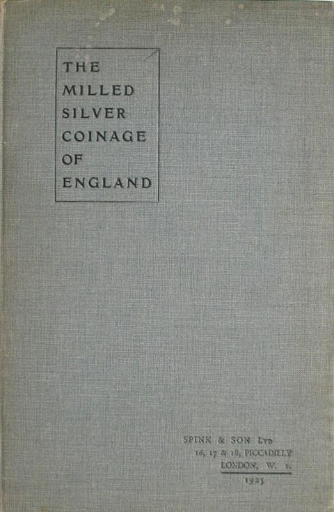 The Milled Silver Coinage of England from Charles II to the Present Day,