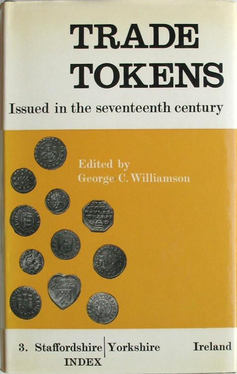 Trade Tokens Issued in the Seventeenth Century