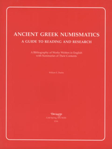 Ancient Greek Numismatics A Guide To Reading And Research: A Bibliography of Works Written in English with Summaries of Their Contents.