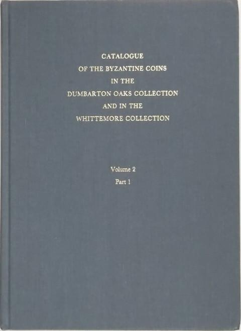 Catalogue of the Byzantine Coins in the Dumbarton Oaks Collection and the Whittemore Collection. Vol. 2, parts 1 & 2. Phocas - Theodosius III (602-717)