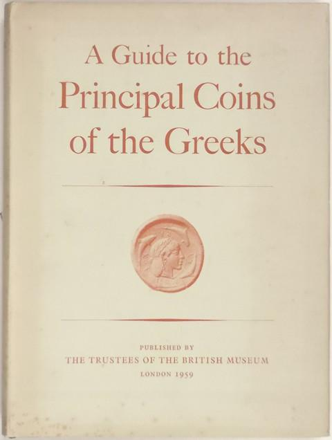 Guide to the Principal Coins of the Greeks from c. B.C. 700 to A.D. 270