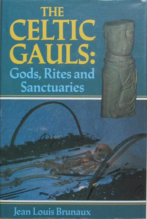 The Celtic Gauls : Gods, Rites and Sanctuaries