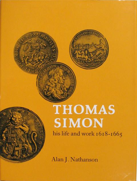 Thomas Simon, His Life and Work, 1618-1665.