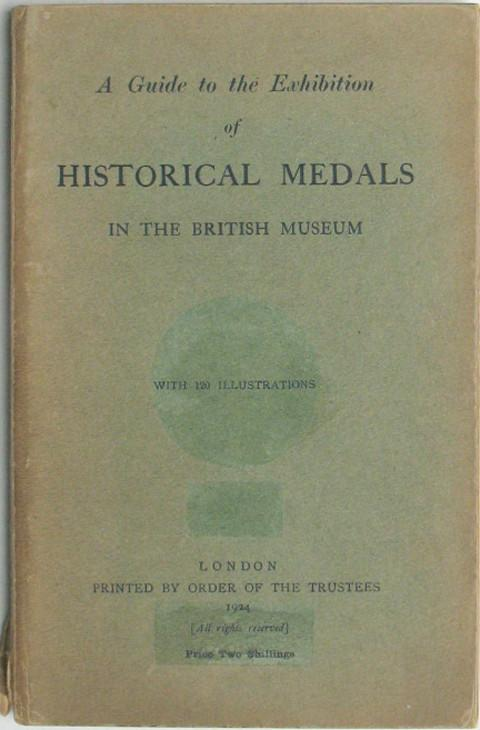 A Guide to the Exhibition of Historical Medals in the British Museum.