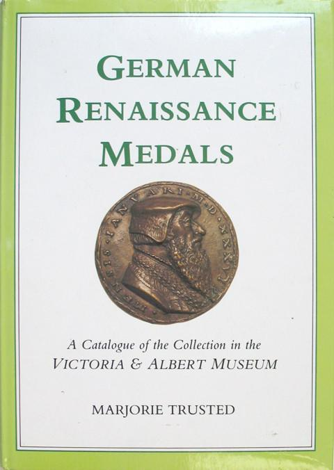German Renaissance Medals: A Catalogue of the Collection in the Victoria & Albert Museum