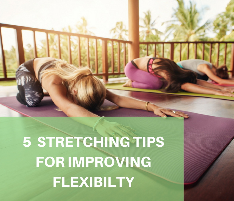 5 Stretching Tips For Improving Flexibility