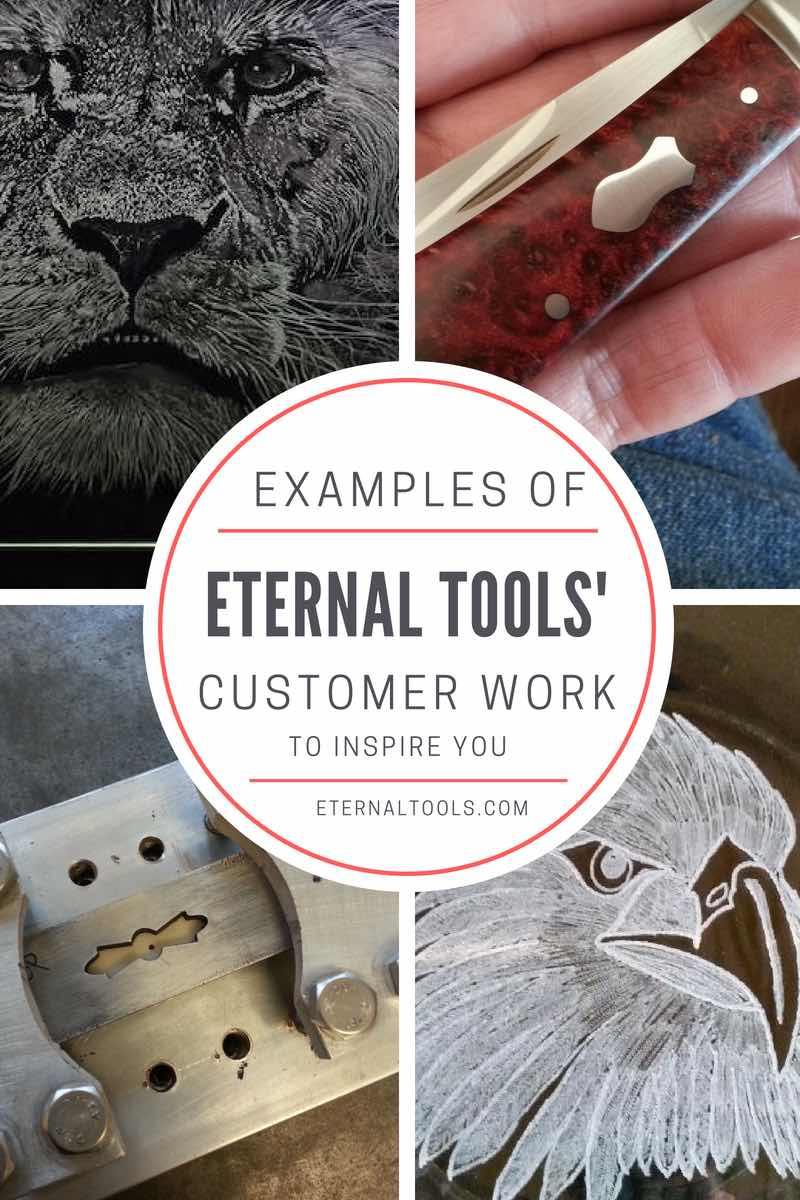 Using Eternal Tools to cut metal, grind out shapes in steel, and engrave and polish glass. These customer examples of their work shows how they use certain tools in their creations
