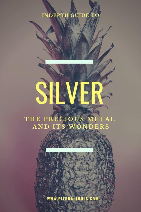 Silver, everything you ever needed to know,by Eternal Tools
