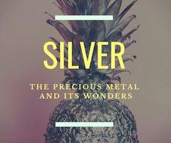 Silver: The Precious Metal and its Wonders