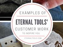 Examples of Eternal Tools Customer Work to Inspire You