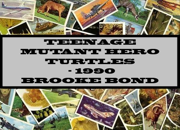 Teenage Mutant Hero Turtles - 1990 Brooke Bond