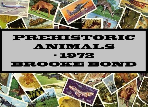 Prehistoric Animals - 1972 Brooke Bond
