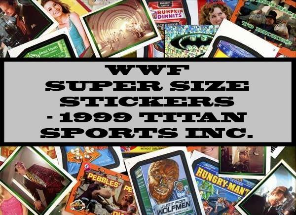 WWF Super Size Stickers - 1999 Titan Sports Inc.