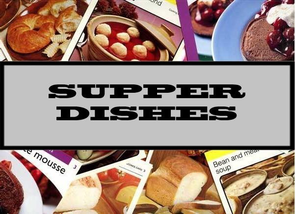 Supper Dishes