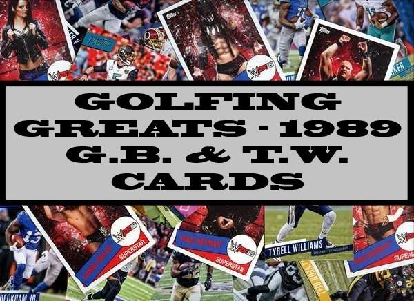 Golfing Greats - 1989 G.B. & T.W. Cards