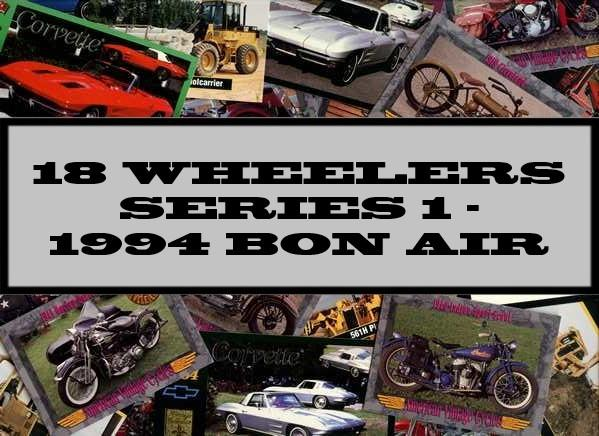 18 Wheelers Series 1 - 1994 Bon Air Collectibles