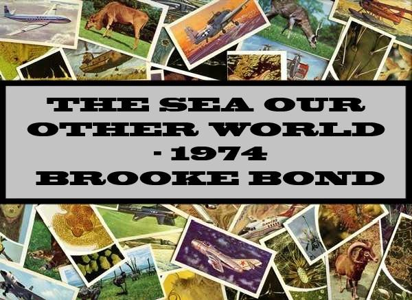 The Sea Our Other World - 1974 Brooke Bond