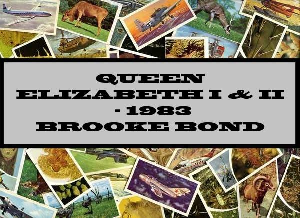 Queen Elizabeth I & II - 1983 Brooke Bond