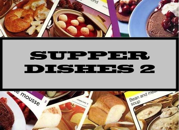 Supper Dishes 2