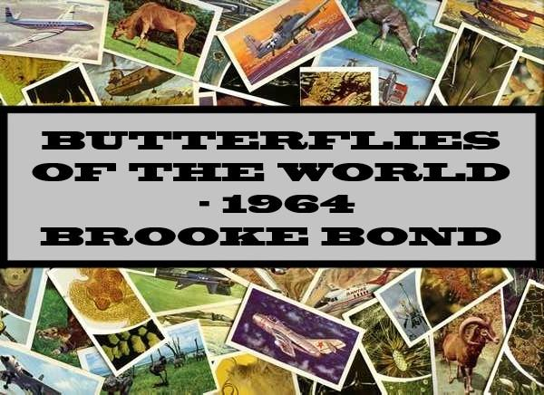 Butterflies Of The World - 1964 Brooke Bond