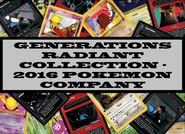 Generations Radiant Collection - 2016 Pokemon Company