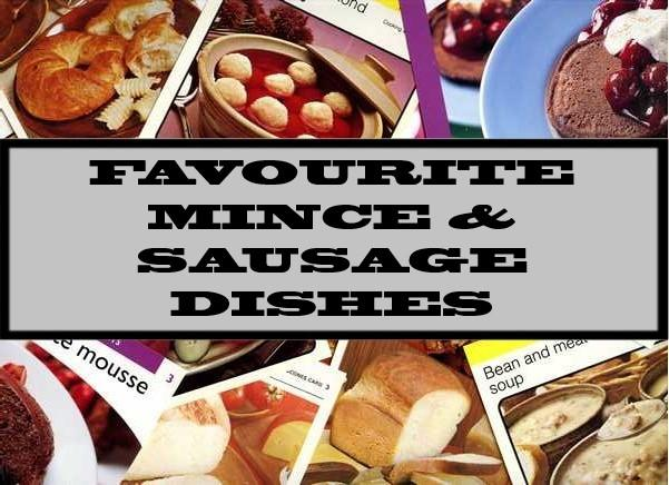 Favourite Mince & Sausage Dishes