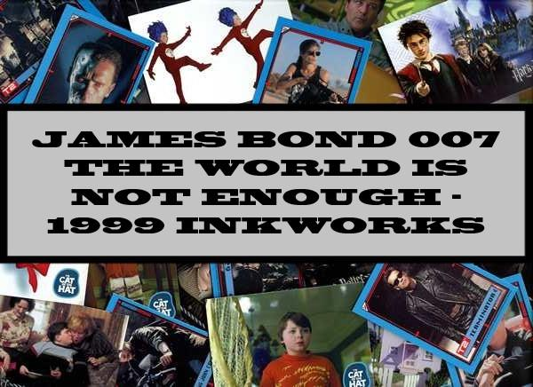 James Bond 007 The World Is Not Enough - 1999 Inkworks