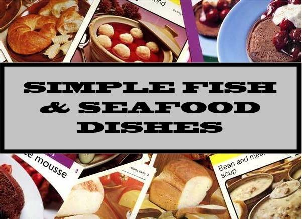 Simple Fish & Seafood Dishes