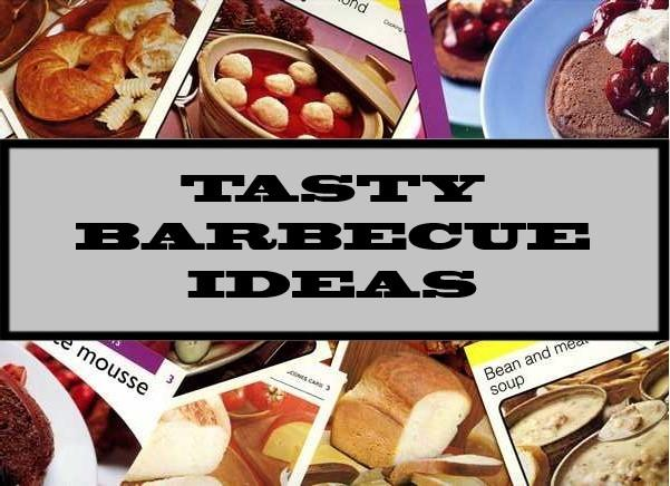 Tasty Barbecue Ideas