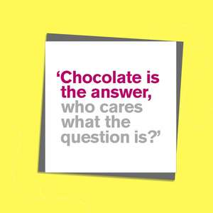 To The Point Humorous Card With Hot Pink And Grey Text On The Front. Text reads: 'Chocolate is the answer, who cares what the question is?' Blank Inside For Own Message. Complete With Grey Envelope