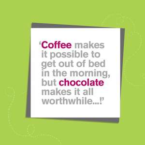 To The Point Humorous Card Showing Hot Pink And Grey Text Only On The Front. Text Reads: Coffee Makes It Possible To Get Out of Bed In The Morning, But Chocolate Makes It All Worthwhile...!' Blank Inside For Own Message. Complete With Grey Envelope