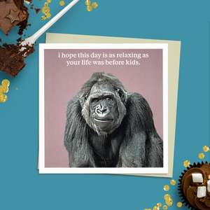 To The Point Humorous Photographic Card Showing A Gorilla With The Caption: ' i hope this day is as relaxing as your life was before kids' Blank Inside For Own message. Complete With Stone Coloured Envelope