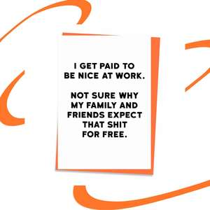 ' I Get Paid To Be Nice At Work. Not Sure Why My Family And Friends Expect That Shit For Free' Straight To The Point humour! Blank Inside For Own Message. Neon Orange Envelope