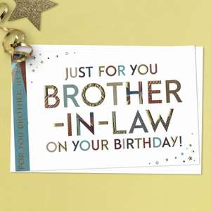 Just For You Brother In Law On Your Birthday Featuring Multi Colour Foil Lettering. Complete With White Envelope