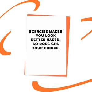 'Exercise Make You Look Good Naked. So Does Gin. Your Choice.' Straight To The Point Humour! With Neon Orange Envelope And Blank inside For own Message