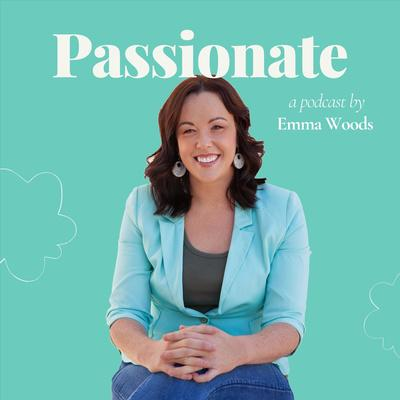 Passionate the Podcast with Emma Woods