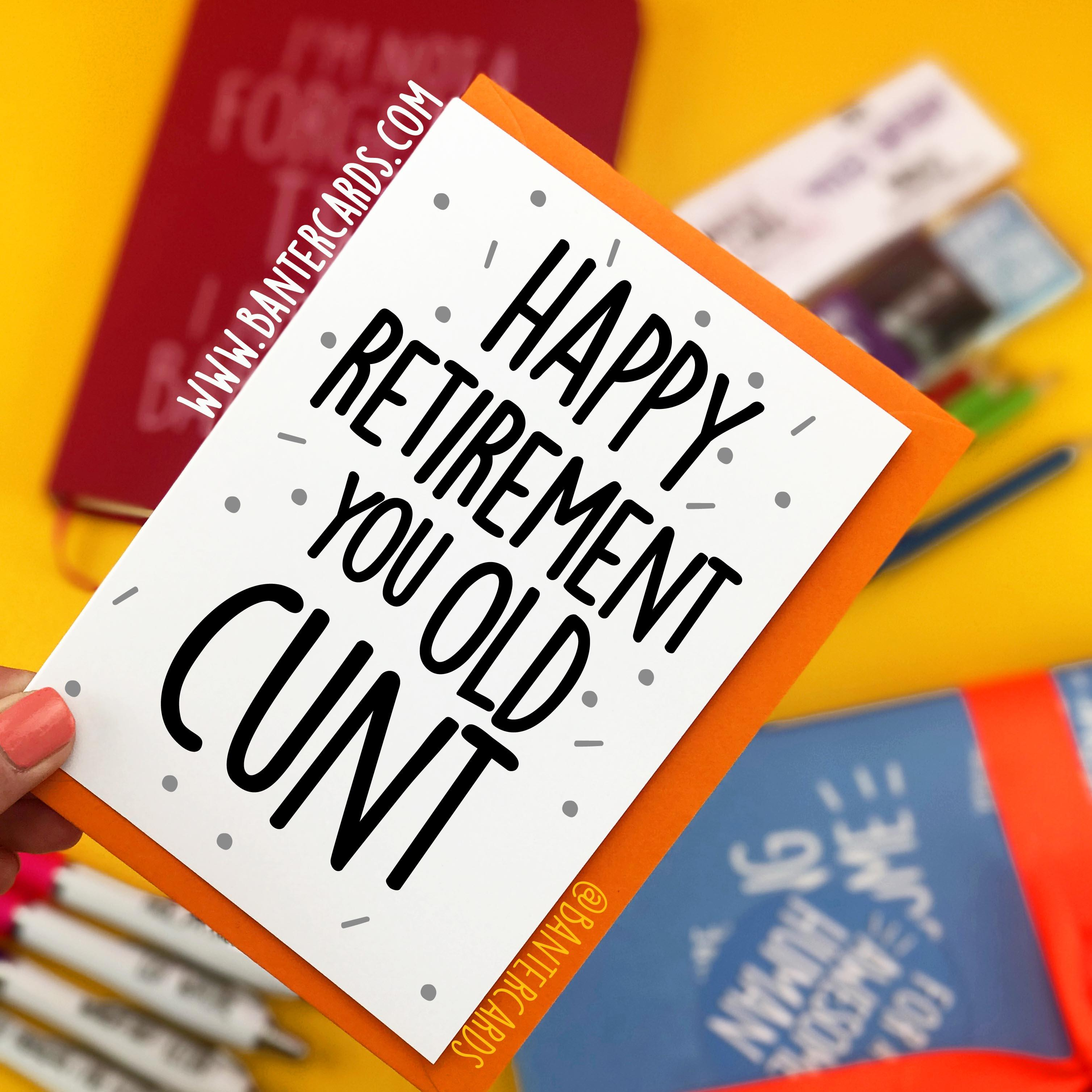 HAPPY RETIREMENT YOU OLD CUNT - FUNNY RETIREMENT CARD