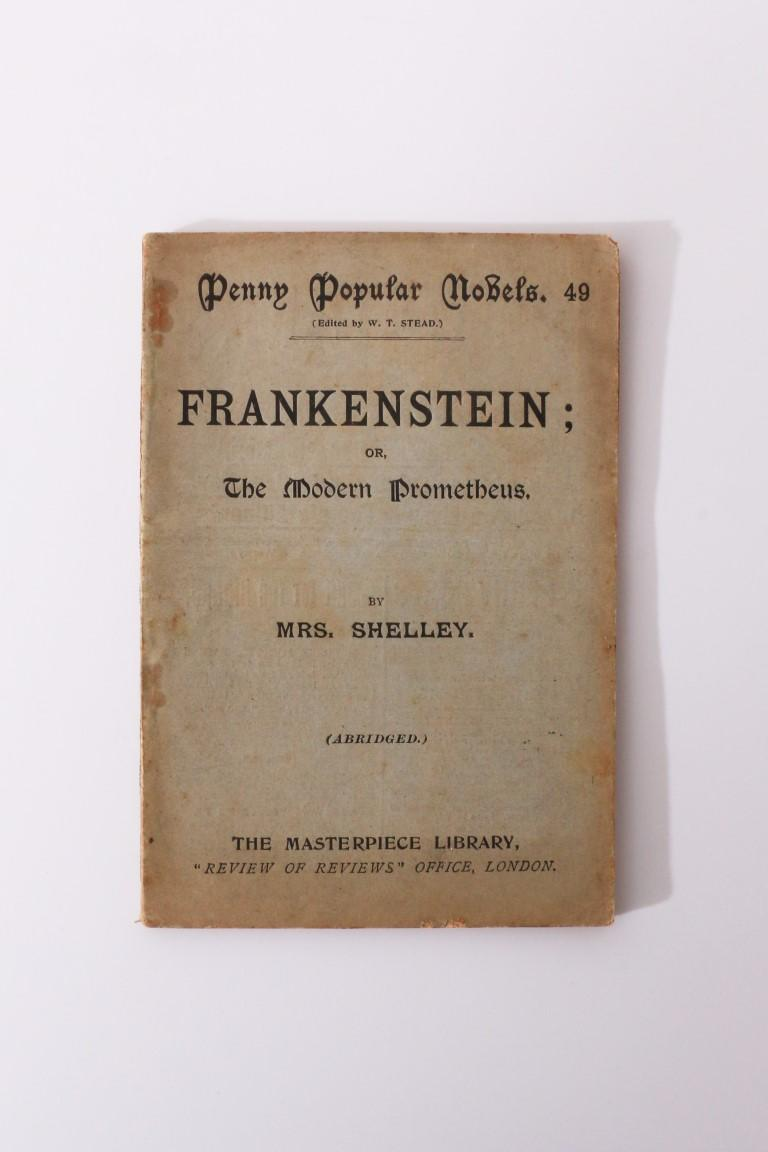 Mrs. [Mary] Shelley - Frankenstein; or The Modern Prometheus (Abridged): Penny Popular Novels - Review of Reviews, n.d. [1896 or 1897], First Thus.
