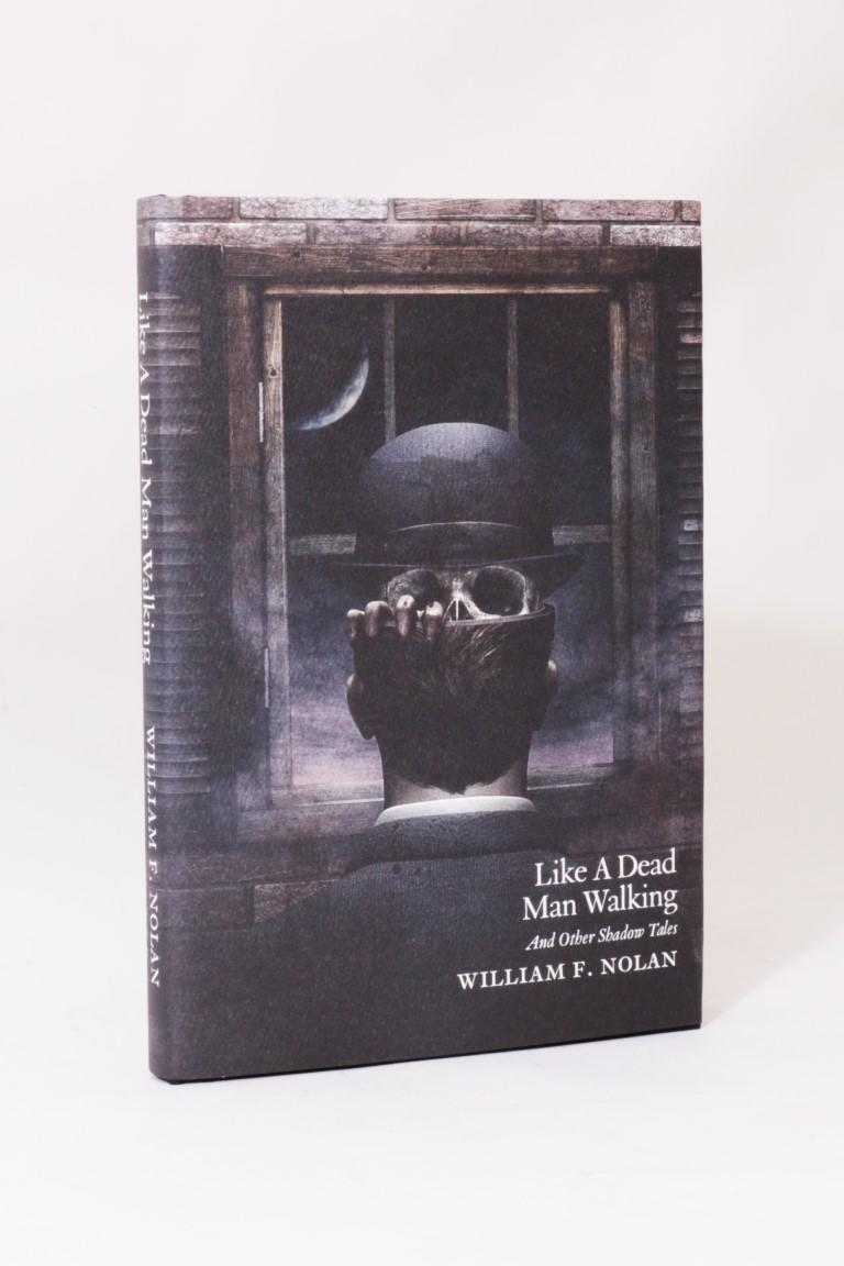 William F. Nolan - Like a Dead Man Walking and Other Shadow Tales - Centipede Press, 2013, Signed Limited Edition.